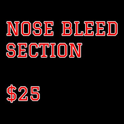 Nosebleed Section $25